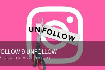 Follow, Unfollow e tutte le tecniche per migliorare la visibilità sui social.