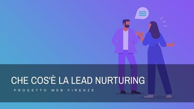 Che cos'è la Lead Nurturing, tutto quello che devi sapere